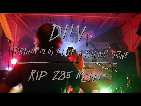 DIIV - (Druun Pt. II) / Like A Rolling Stone - RIP 285 Kent