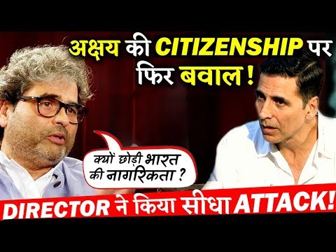 SHOCKING : Director Vishal Bhardwaj Questioned Akshay Kumar's Citizenship !
