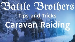 Battle Brothers Tip and Tricks - A Guide to Caravan Raiding, both Supply and Trade Caravans