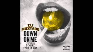 DJ Mustard Down On Me ft. 2 Chainz & Ty Dolla $ign (Explicit)