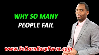 Why SO MANY People Fail In Life - So Darn Easy Forex