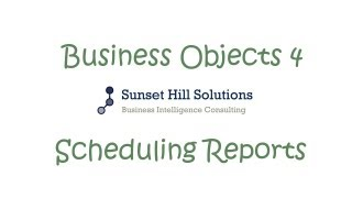 Business Objects 4x - BI Launch Pad - Scheduling Reports