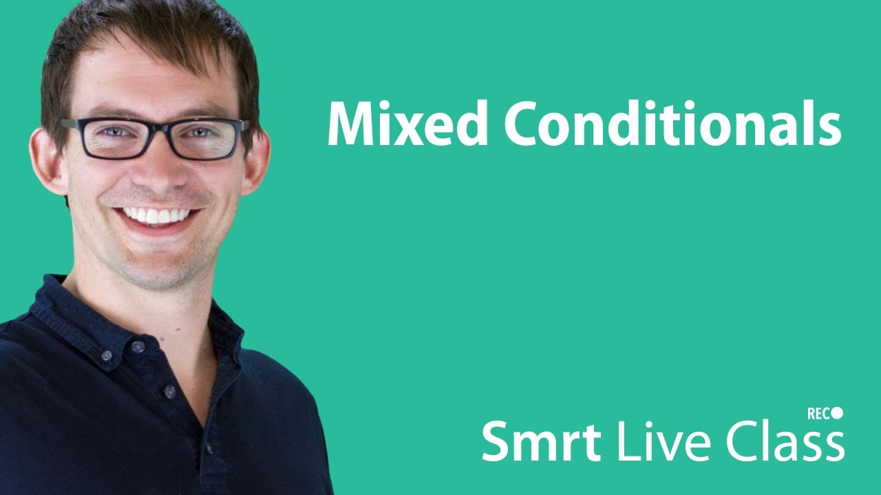 Mixed Conditionals - Smrt Live Class with Shaun #13