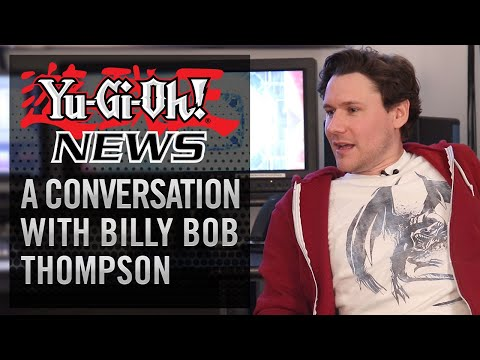 Yu-Gi-Oh! NEWS: A Conversation With Billy-Bob Thompson