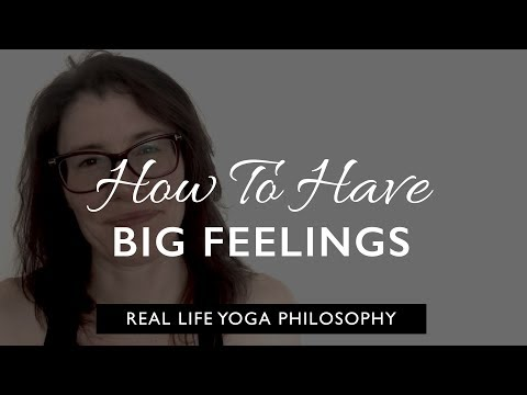 Real life yoga philosophy: how to cope with big feelings