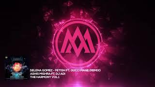 12. Selena Gomez - Fetish ft. Gucci Mane - Remix [Ashis Mishra Ft. Dj Adi]