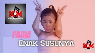 Faiha ~ Enak Susunya || REMIX kisd