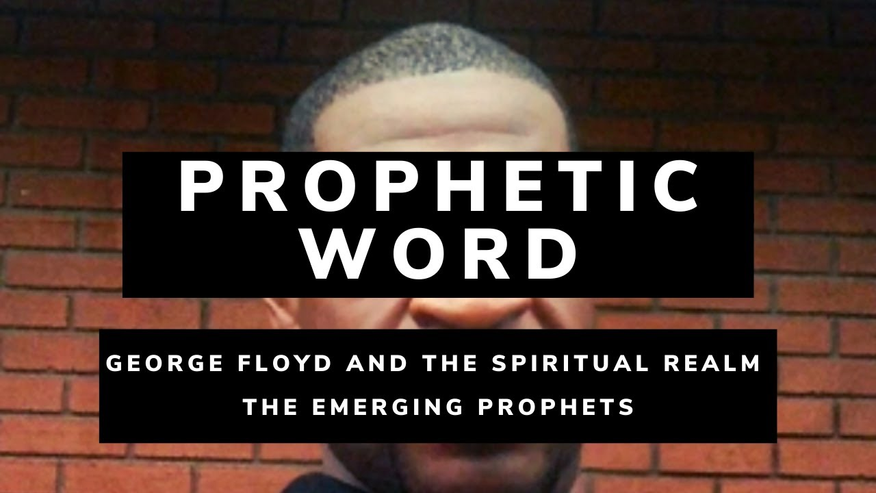 PROPHETIC WORD: George Floyd's Death and the Emerging Prophets
