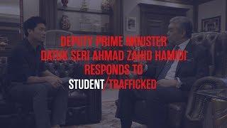 Deputy Prime Minister Datuk Seri Dr Ahmad Zahid Hamidi responds to Student/Trafficked