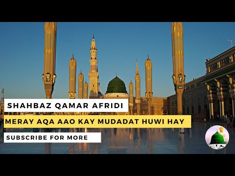 Meray Aaqa Aao K Muddat Huwi hay with Lyrics By