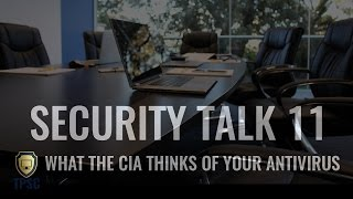 Security Talk 11 | What the CIA thinks of your AV