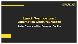 Lunch Symposium Day 2 : Automation Within Your Reach by Mr Clarence Chia, Beckman Coulter