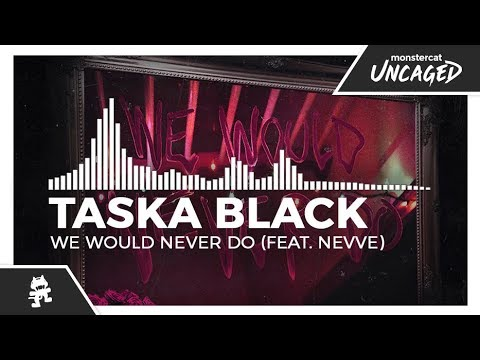 Taska Black - We Would Never Do (feat. Nevve) [Monstercat Release]