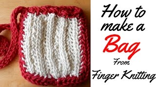 HOW TO FINGER KNIT - BAG TUTORIAL - FINGER KNITTING / LACING/ FINGER KNITTED BAG FULL TUTORIAL