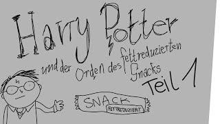 Harry Potter und der Orden des fettreduzierten Snacks – Teil 1