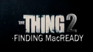 The Thing 2 - Finding MacReady