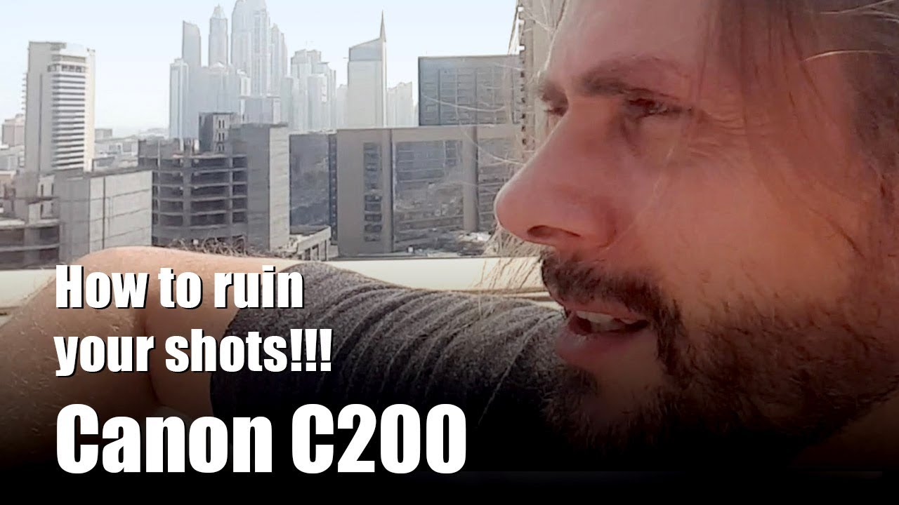 Shots ruined - never shoot in a rush  Frame rate/resolution on the Canon  C200