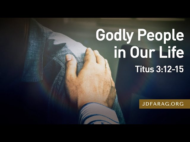 Godly People in Our Life, Titus 3:12-15 – April 25th, 2021