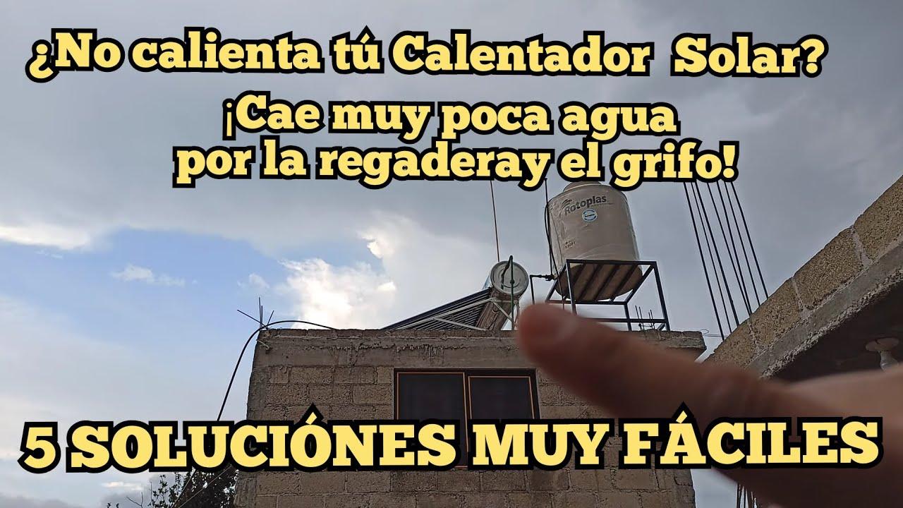 NO SALE AGUA CALIENTE DEL CALENTADOR SOLAR y cae muy poca agua por la regadera y grifo |5 SOLUCIÓNES