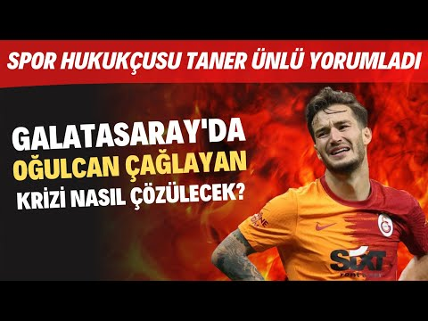 Galatasaray'da Oğulcan Çağlayan krizi nasıl çözülecek? | Spor Hukukçusu Taner Ün