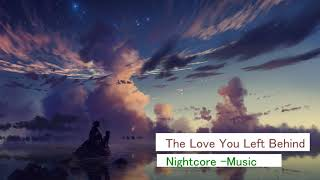 Download Nightcore -The Love You Left Behind Mp3