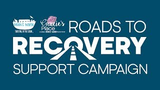 Noah's House & Gracie's Place Roads To Recovery Support Campaign