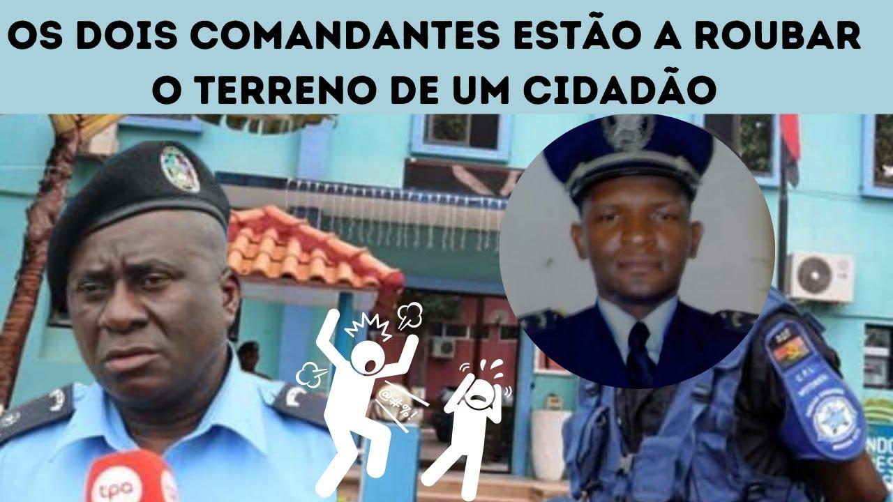 Comandante Joaquim de Rosário abusa do poder que tem no país para roubar terreno a um cidadão
