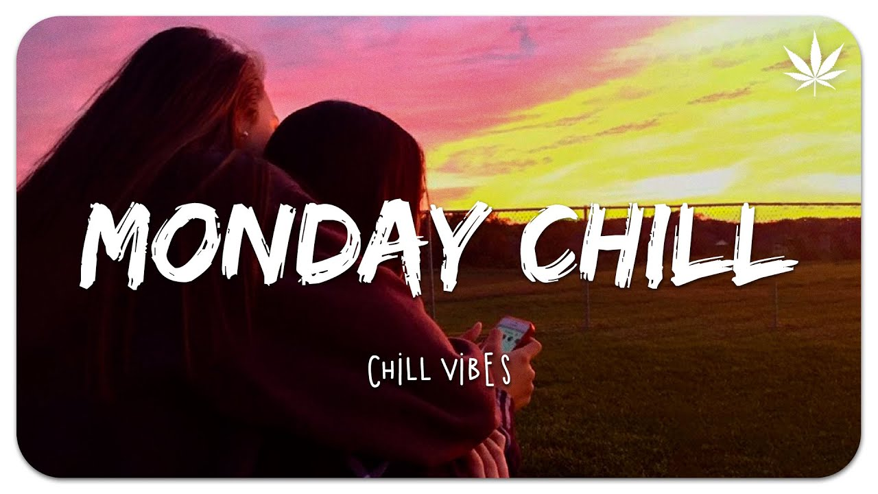 Monday Chill ? Chill Vibes - Chill out music mix playlist