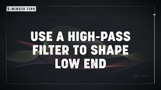 2-Minute Tips: Use a High Pass Filter to Shape Low End