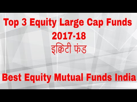 Top 3 Equity Large Cap Funds 2017-18 | Best Equity Mutual Funds India
