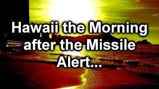 Hawaii the morning after the Missile Alert Threat