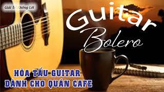 Hòa Tấu Guitar Bolero Dành Cho Quán Cafe Phòng Trà - Nhạc Không Lời Tuyển Chọn Hay Nhất 2017
