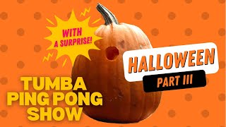 Halloween Special Part III (Tumba Ping Pong Show)