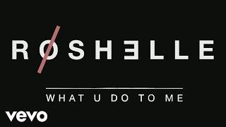Roshelle - What U Do to Me