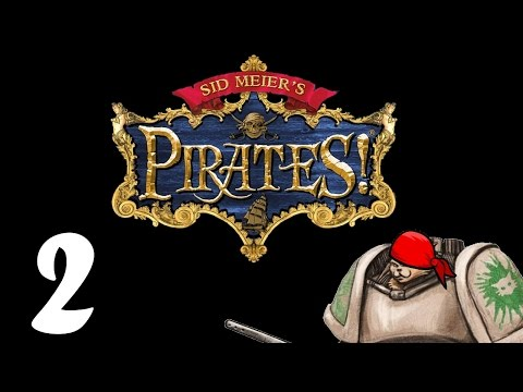 Let's Play Sid Meier's Pirates! - Episode 2 - Definitely a Pirate