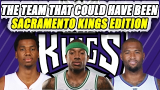 The Team That Could Have Been - Sacramento Kings Edition