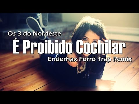 Os 3 Do Nordeste - É Proibido Cochilar Enderhax Forró Trap Remix