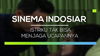 Sinema Indosiar - Istriku Tak Bisa Menjaga Ucapannya