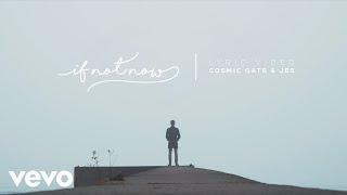 Смотреть клип Cosmic Gate, Jes - If Not Now