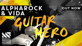 Alpharock & Vida - Guitar Hero [Out Now]