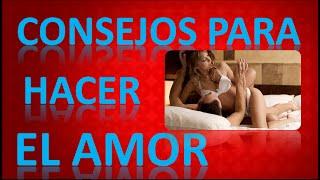 Video Consejos Para Hacer El Amor download MP3, 3GP, MP4, WEBM, AVI, FLV November 2017