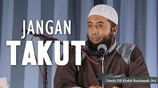 Video Jangan Takut, Ustadz DR Khalid Basalamah, MA download MP3, 3GP, MP4, WEBM, AVI, FLV Oktober 2018