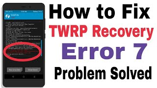 How To Fix TWRP Recovery Error 7 While Installing Any Custom Rom On Android