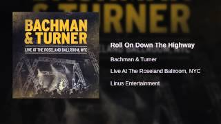 Bachman & Turner - Roll On Down The Highway