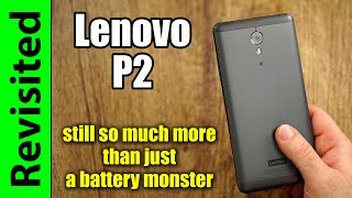 Lenovo P2 Revisited | still so much more than just a battery monster