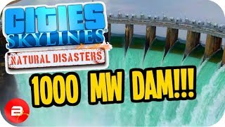 Cities Skylines ▶1000 MW DAM BABY!!◀ #13 Cities: Skylines Green Cities Natural Disasters