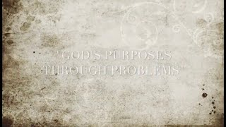 """God's Purposes Through Problems"""