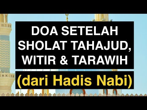 Doa Setelah Sholat Tahajud, Sholat Witir, Dan Sholat Tarawih Sesuai Sunnah (Ada Artinya)
