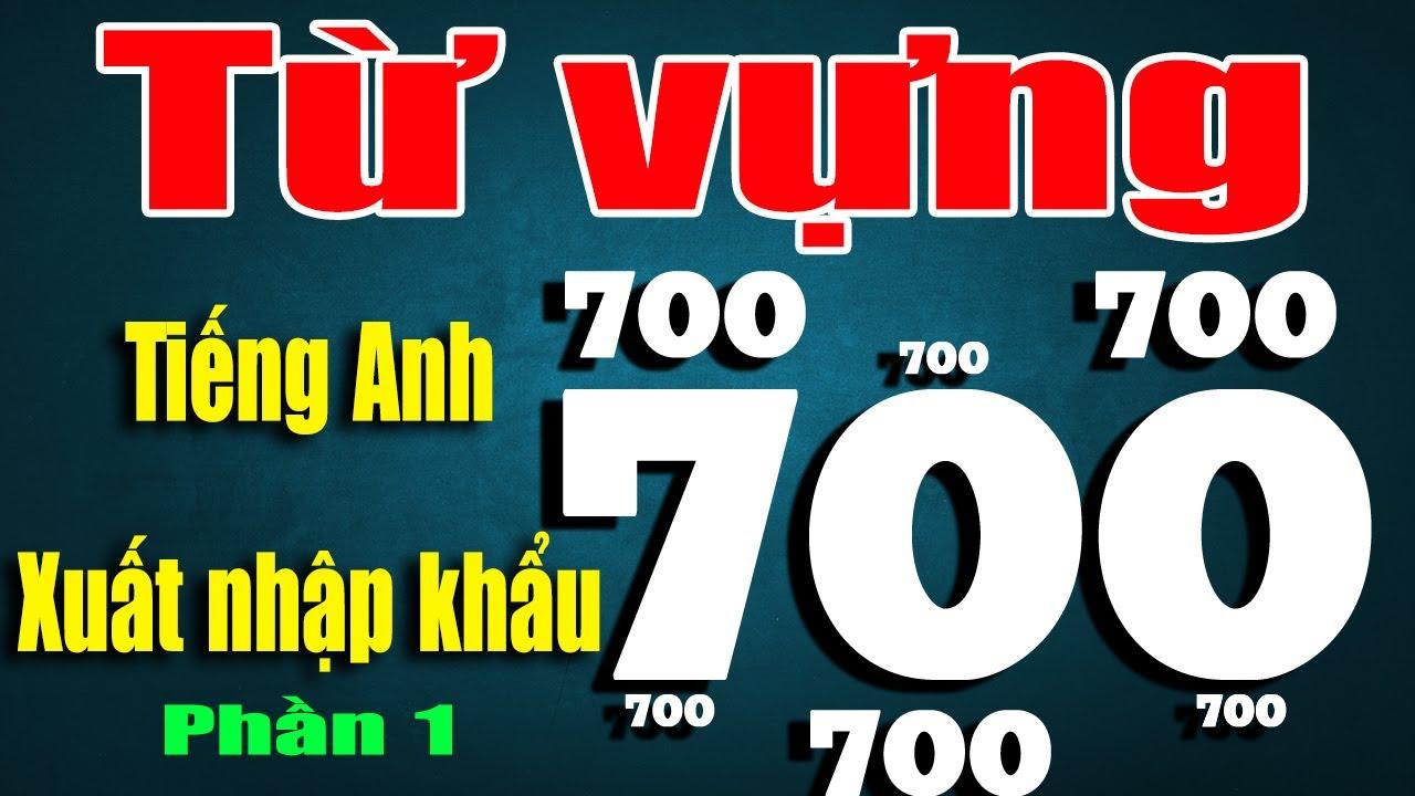 700 Từ vựng Tiếng Anh Xuất Nhập Khẩu   Phần 1