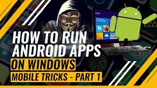 How to run Android Apps on Windows - Mobile Tricks Part 1